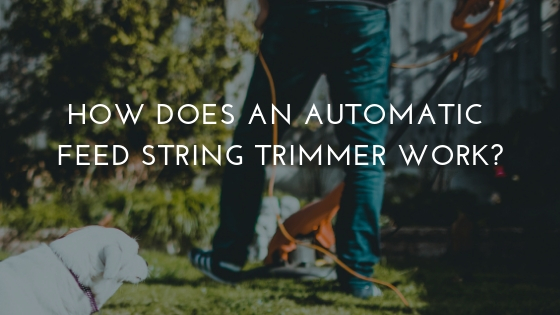 How Does an Automatic Feed String Trimmer Work?