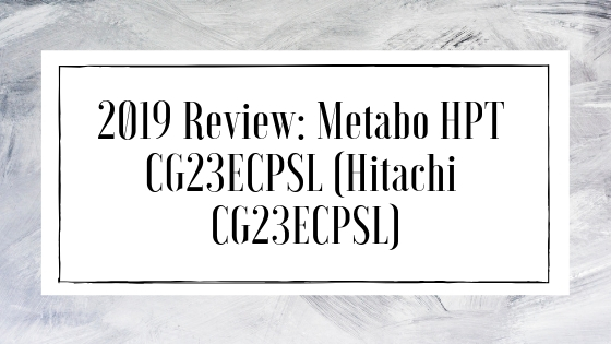 Hitachi CG23ECPSL Review 2021 (Metabo HPTCG23ECPSL)