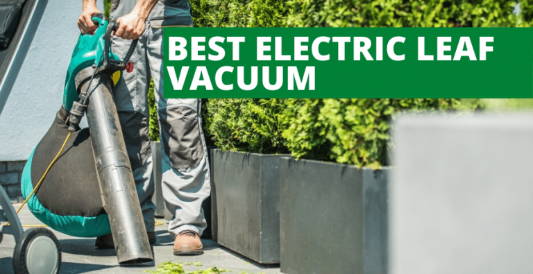 Best Electric Leaf Vacuum (2020 Reviews Updated)