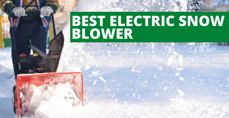 Best Electric Snow Blower (2020 Reviews Updated)